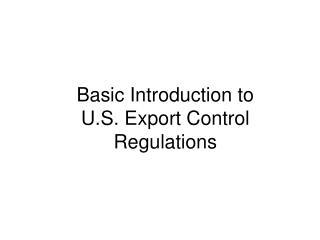 Basic Introduction to  U.S. Export Control Regulations