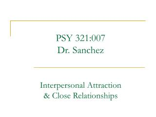 PSY 321:007 Dr. Sanchez   Interpersonal Attraction   Close Relationships
