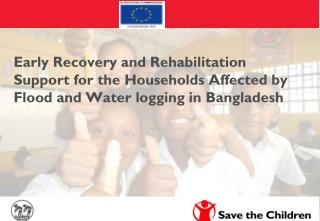 Early Recovery and Rehabilitation Support for the Households Affected by Flood and Water logging in Bangladesh