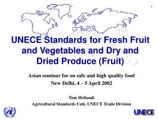 Asian seminar for on safe and high quality food New Delhi, 4   5 April 2002  Tom Heilandt Agricultural Standards Unit, U