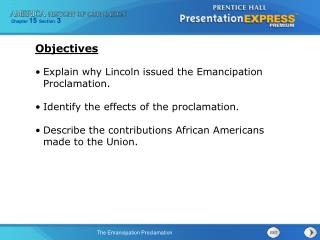 Explain why Lincoln issued the Emancipation Proclamation. Identify the effects of the proclamation.