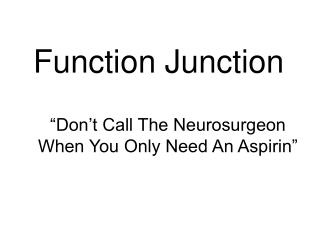 """Don't Call The Neurosurgeon When You Only Need An Aspirin"""