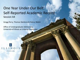 One Year Under Our Belt: Self-Reported Academic Record Session A4 Gregg Perry, Thomas Skottene & Nancy Walsh Office of