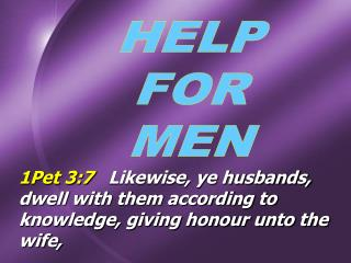 1Pet 3:7    Likewise, ye husbands, dwell with them according to knowledge, giving honour unto the wife,