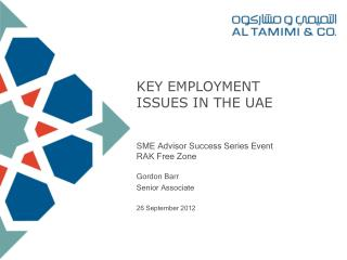 KEY EMPLOYMENT  ISSUES IN THE UAE SME Advisor Success Series Event RAK Free Zone Gordon Barr  Senior Associate 26 Septe