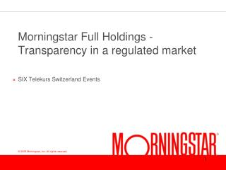 Morningstar Full Holdings -   Transparency in a regulated market