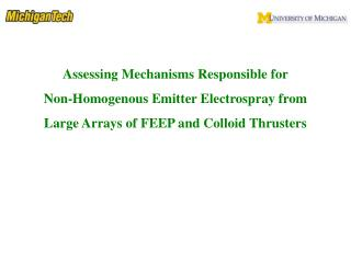 Assessing Mechanisms Responsible for  Non-Homogenous Emitter Electrospray from  Large Arrays of FEEP and Colloid Thrust