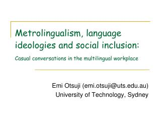 Metrolingualism, language ideologies and social inclusion: Casual conversations in the multilingual workplace
