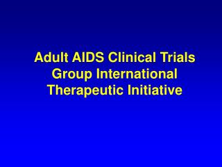 Adult AIDS Clinical Trials Group International Therapeutic Initiative