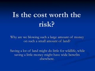 Is the cost worth the risk?