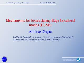 Mechanisms for losses during Edge Localised modes (ELMs) Abhinav Gupta