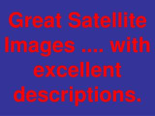 Great Satellite Images .... with excellent descriptions.