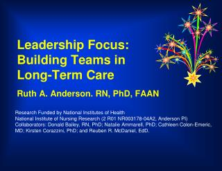 Leadership Focus: Building Teams in  Long-Term Care Ruth A. Anderson. RN, PhD, FAAN