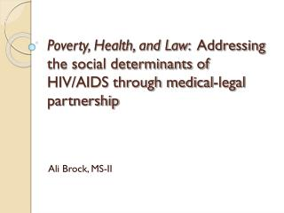 Poverty, Health, and Law :  Addressing the social determinants of HIV/AIDS through medical-legal partnership