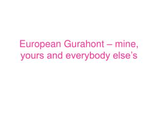 European Gurahont – mine, yours and everybody else's