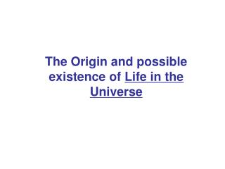 The Origin and possible existence of  Life in the Universe