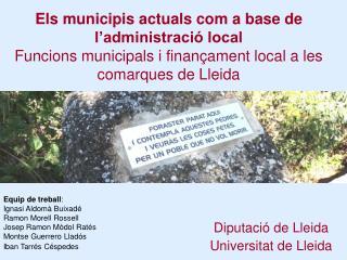 Els municipis actuals com a base de l'administració local  Funcions municipals i finançament local a les comarques de L