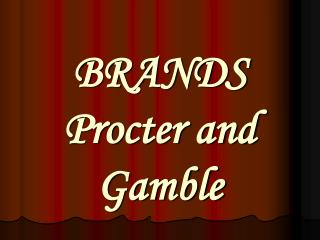 BRANDS Procter and Gamble