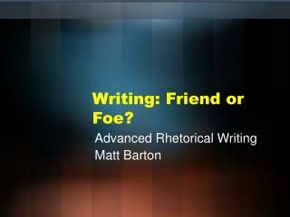 Writing: Friend or Foe?