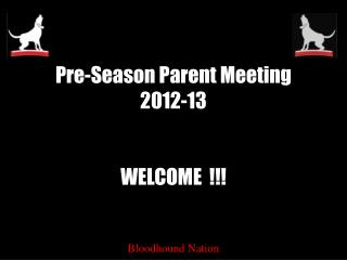 Pre-Season Parent Meeting 2012-13 WELCOME  !!!