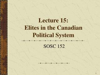 Lecture 15:  Elites in the Canadian Political System
