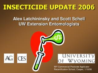 INSECTICIDE UPDATE 2006 Alex Latchininsky and Scott Schell   UW Extension Entomologists