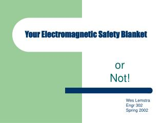 Your Electromagnetic Safety Blanket