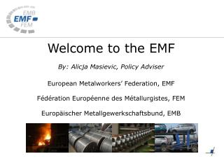 Welcome to the EMF By: Alicja Masievic, Policy Adviser
