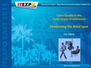Video Quality in the               Three Screen Environment Eliminating the Blind Spot Joe Mele