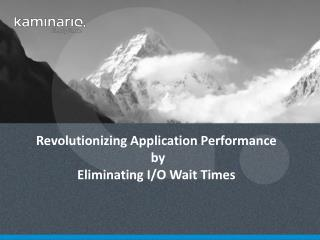 Revolutionizing Application Performance  by  Eliminating I/O Wait Times