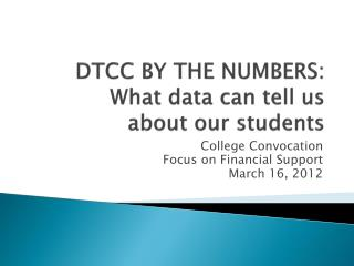 DTCC BY THE NUMBERS: What data can tell us  about our students