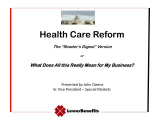 "Health Care Reform  The ""Reader's Digest"" Version   or  What Does  All  this  Really Mean for My  Business? Presented"