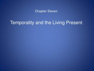 Chapter  Eleven Temporality  and the  Living  Present