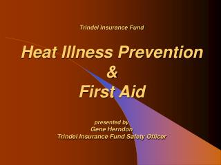 Trindel Insurance Fund Heat Illness Prevention  &  First Aid presented by Gene Herndon Trindel Insurance Fund Safety Of