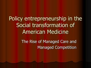 Policy entrepreneurship in the Social transformation of American Medicine