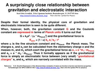 Despite their formal identity, the physical core of gravitation and electrostatic interaction is seen to be quite diffe