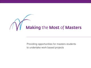 Providing opportunities for masters students to undertake  work based  projects