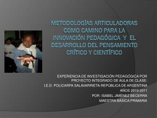 METODOLOGÍAS ARTICULADORAS COMO CAMINO PARA LA INNOVACIÓN PEDAGÓGICA  Y  EL DESARROLLO DEL PENSAMIENTO CRÍTICO Y CIENTÍ
