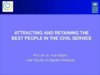 ATTRACTING AND RETAINING THE BEST PEOPLE IN THE CIVIL SERVICE