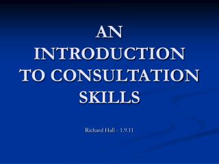 AN INTRODUCTION TO CONSULTATION SKILLS