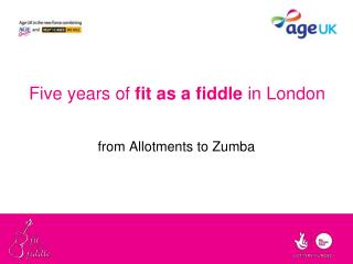 Five years of  fit as a fiddle  in London