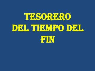 TESORERO  DEL TIEMPO DEL FIN