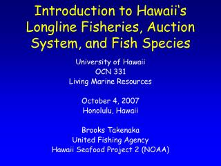University of Hawaii OCN 331 Living Marine Resources  October 4, 2007 Honolulu, Hawaii  Brooks Takenaka United Fishing A
