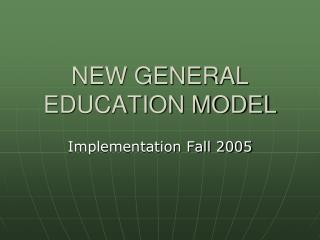 NEW GENERAL EDUCATION MODEL