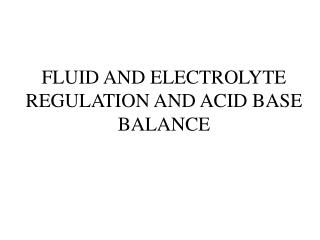 FLUID AND ELECTROLYTE REGULATION AND ACID BASE BALANCE