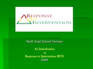North East School Division An Introduction  to  Response to Intervention (RTI) 2009