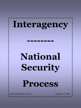 Interagency -------- National Security  Process Ambassador Melvyn Levitsky      September 15, 2000