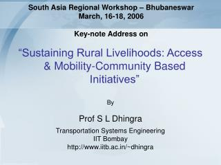 South Asia Regional Workshop – Bhubaneswar March, 16-18, 2006 Key-note Address on