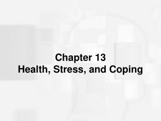 Chapter 13  Health, Stress, and Coping