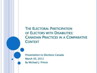 The Electoral  Participation  of  Electors with Disabilities: Canadian Practices in a Comparative Context